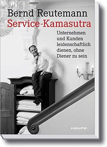 Service Kamasutra | Kunden begeistern | von Bernd Reutemann